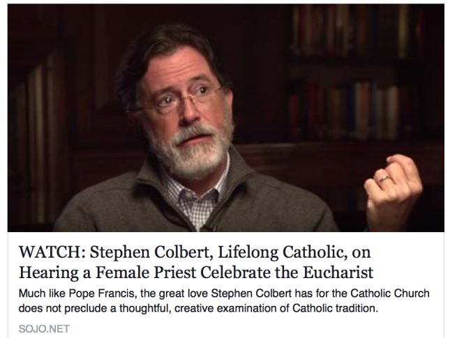 Stephen Colbert, as reported in Sojourners